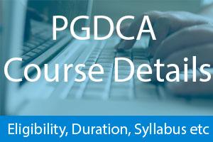 pgdca course details, fees, eligibility, syllabus, duration, jobs etc