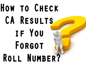 How to Check CA Results if You Forgot Roll Number?