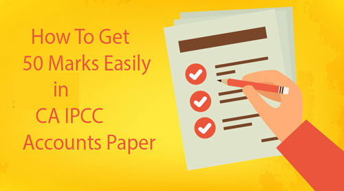 How to Get 50 Marks Easily in CA IPCC Accounts Paper